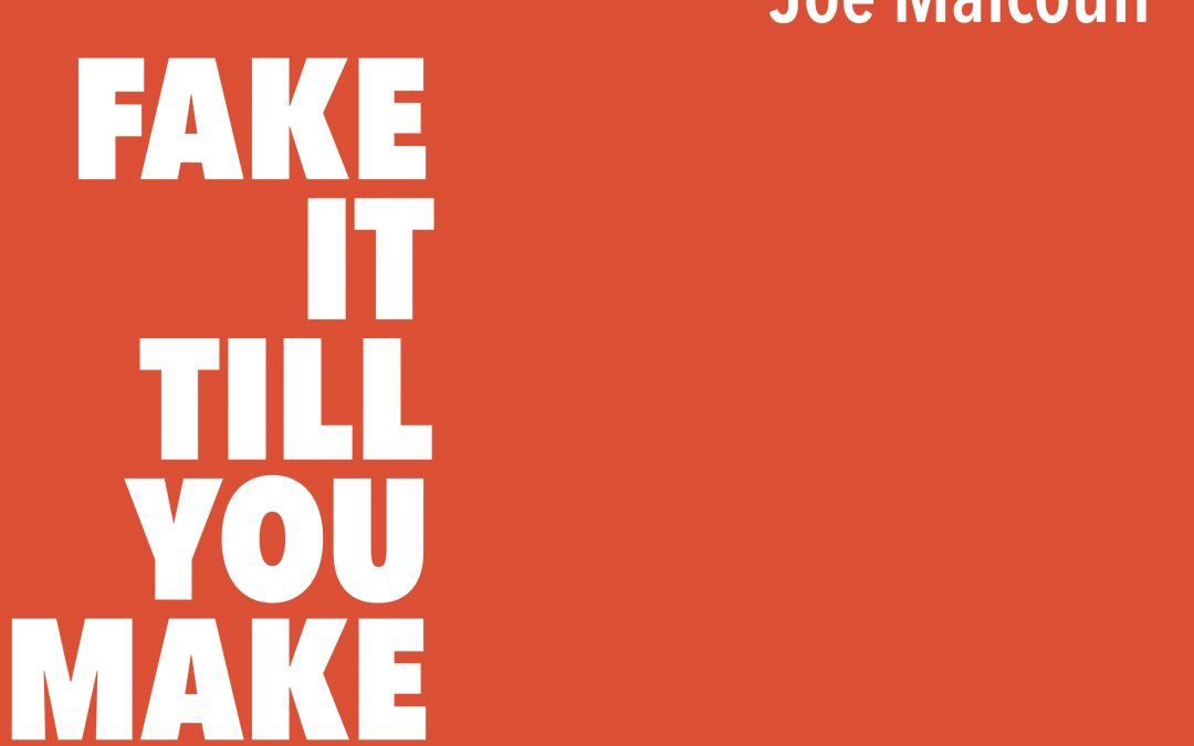 Episode 13:  Fake It Till You Make It Applies to Those with Morals with Joe Malcoun